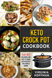 Keto Crock Pot Cookbook: Top 60 Delicious and Easy To make Keto Recipes You Should Know! book