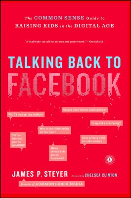 Talking Back to Facebook - James P. Steyer book