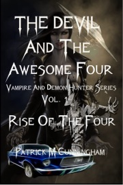 THE DEVIL AND THE AWESOME FOUR VAMPIRE AND DEMON HUNTER SERIES VOL. 1 RISE OF THE FOUR