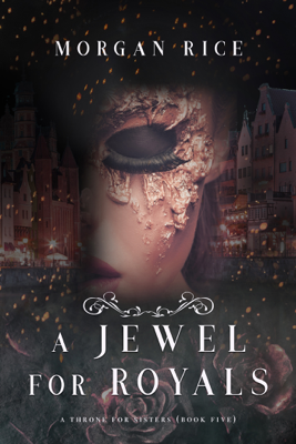A Jewel for Royals  (A Throne for Sisters—Book Five) - Morgan Rice book