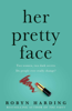 Robyn Harding - Her Pretty Face artwork