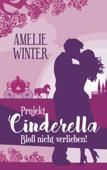 Projekt Cinderella - Bloß nicht verlieben!
