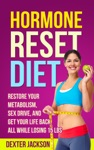 Hormone Reset Diet Restore Your Metabolism Sex Drive And Get Your Life Back All While Losing 15lbs