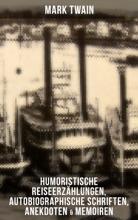 Mark Twain: Humoristische Reiseerzählungen, Autobiographische Schriften, Anekdoten & Memoiren