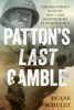 Patton's Last Gamble - Duane Schultz