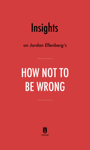 Insights on Jordan Ellenberg's How Not to Be Wrong by Instaread