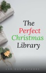 The Perfect Christmas Library A Christmas Carol The Cricket On The Hearth A Christmas Sermon Twelfth Nightand Many More 200 Stories