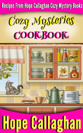 Cozy Mysteries Cookbook: Recipes from Hope Callaghan's Cozy Mystery Books book