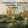 Conspiracy of Cataline and Jugurthine War - Sallust