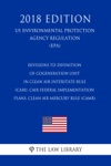 Revisions To Definition Of Cogeneration Unit In Clean Air Interstate Rule CAIR CAIR Federal Implementation Plans Clean Air Mercury Rule CAMR US Environmental Protection Agency Regulation EPA 2018 Edition