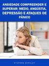 Ansiedade Compreender E Superar Medo Angstia Depresso E Ataques De Pnico