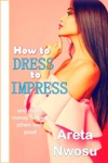 How To Dress To Impress And Make Money Helping Others Look Good Too