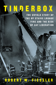 Tinderbox: The Untold Story of the Up Stairs Lounge Fire and the Rise of Gay Liberation Summary