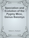 Speciation And Evolution Of The Pygmy Mice Genus Baiomys