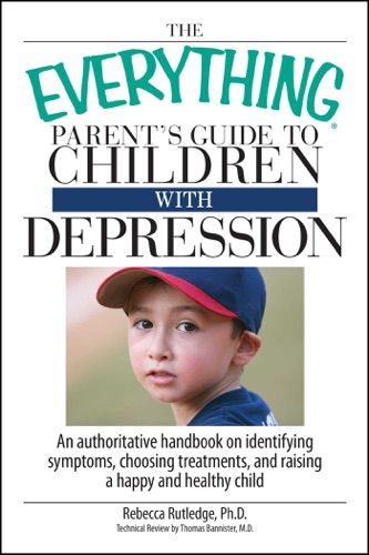 Rebecca Rutledge - The Everything Parent's Guide To Children With Depression