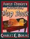 Austin Chesleys Astounding Map Book