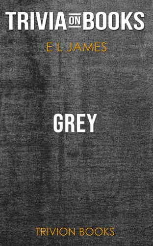 Trivion Books - Grey: Fifty Shades of Grey as Told by Christian by E L James (Trivia-On-Books)