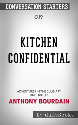 ‎Kitchen Confidential: Adventures in the Culinary Underbelly by Anthony  Bourdain: Conversation Starters
