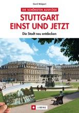 Stuttgart einst und jetzt: Die Stadt neu entdecken