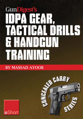 Gun Digest's IDPA Gear, Tactical Drills & Handgun Training eShort - Massad Ayoob book