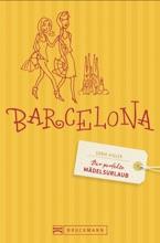 Der Perfekte Mädelsurlaub Barcelona: Reiseführer Barcelona Für Frauen