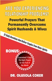 Are You Experiencing Relationship Problems Powerful Prayers That Permanently Overcome Spirit Husbands And Wives 21 Daily Devotions That Deliver Couples From Water Spirits Guaranteed 9 Days Mid Night Prayers For The Fruit Of The Womb