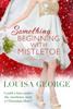 Louisa George - Something Beginning With Mistletoe artwork