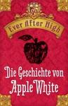 Ever After High Die Geschichte Von Apple White