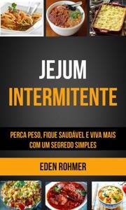 Jejum Intermitente: Perca Peso, Fique Saudável e Viva Mais com um Segredo Simples Book Cover