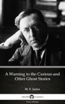 A Warning To The Curious And Other Ghost Stories By M R James - Delphi Classics Illustrated