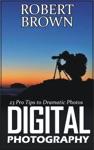Digital Photography 23 Pro Tips To Dramatic Digital Photos
