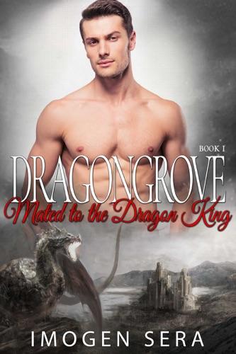 Dragongrove: Mated to the Dragon King - Imogen Sera - Imogen Sera