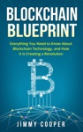 Blockchain Blueprint Guide To Everything You Need To Know About Blockchain Technology And How It Is Creating A Revolution
