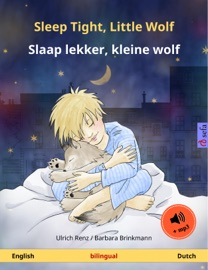 SLEEP TIGHT, LITTLE WOLF – SLAAP LEKKER, KLEINE WOLF (ENGLISH – DUTCH). BILINGUAL CHILDRENS BOOK, AGE 2-4 AND UP, WITH MP3 AUDIOBOOK FOR DOWNLOAD
