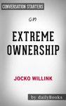 Extreme Ownership How US Navy SEALs Lead And Win New Edition By Jocko Willink Conversation Starters