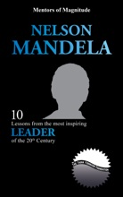 Nelson Mandela: 10 Lessons From The Most Inspiring Leader Of The 20th Century
