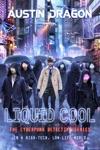 Liquid Cool The Cyberpunk Detective Series
