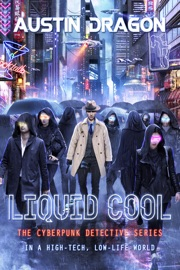 Liquid Cool The Cyberpunk Detective Series
