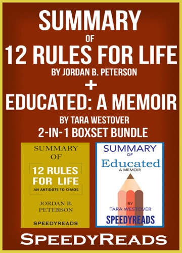 SpeedyReads - Summary of 12 Rules for Life: An Antidote to Chaos by Jordan B. Peterson + Summary of Educated: A Memoir by Tara Westover