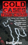 Cold Cases True Crime True Crime Cold Cases Of Cannibal Killers Murderers And Serial Killers Dissected And Studied