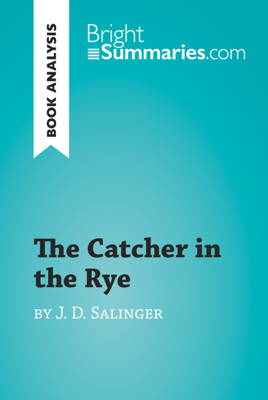 The Catcher in the Rye by Jerome David Salinger (Book Analysis) - Bright Summaries book