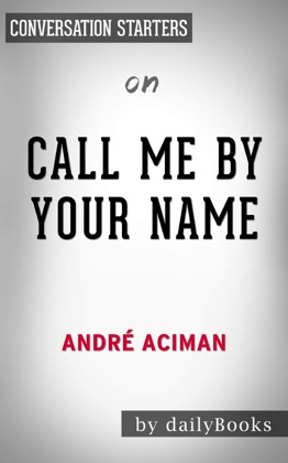 Call Me by Your Name: A Novel by André Aciman: Conversation Starters image