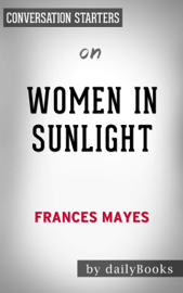 Women in Sunlight: A Novel by Frances Mayes: Conversation Starters