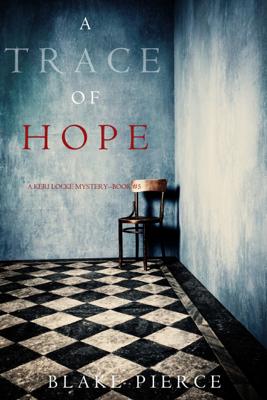 A Trace of Hope (a Keri Locke Mystery--Book #5) - Blake Pierce book