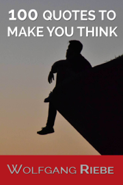 100 Quotations to Make You Think! - Wolfgang Riebe book summary