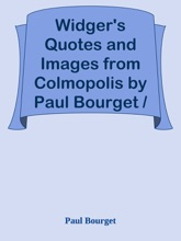 Widger's Quotes and Images from Colmopolis by Paul Bourget / The French Immortals: Quotes And Images