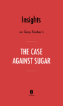 Insights on Gary Taubes's The Case Against Sugar