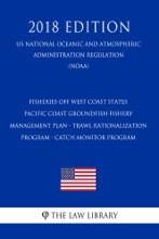 Fisheries off West Coast States - Pacific Coast Groundfish Fishery Management Plan - Trawl Rationalization Program - Catch Monitor Program (US National Oceanic and Atmospheric Administration Regulation) (NOAA) (2018 Edition)