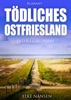 Tödliches Ostfriesland. Ostfrieslandkrimi