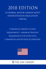 Commercial Driver's License Requirements - Moving Ahead for Progress in 21st Century Act - Military Commercial Driver's License Act of 2012 (US Federal Motor Carrier Safety Administration Regulation) (FMCSA) (2018 Edition)